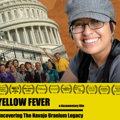 Yellow Fever – Uncovering the Navajo Uranium Legacy